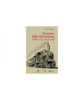 Il Trenino della Val Gardena 6 febbraio 1916-28 maggio 1960